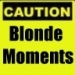 caution blonde moments