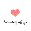 dreaming of you ♥