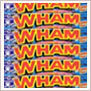 some Wham bars