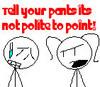 Talk to your pants, plz...